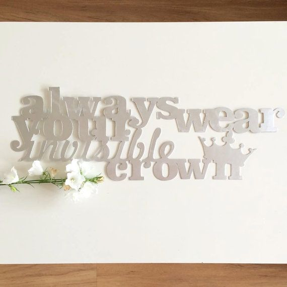 allways wear your invisible crown, metal cut sign, wall art/ princess/ shabby/ decor/ lover/ lovely/ beauty/ shick/ art deco/ french/ style
