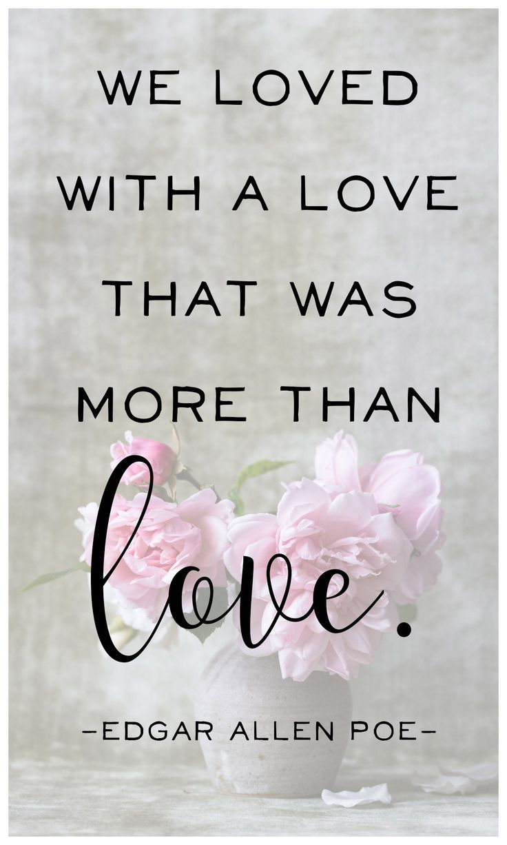We loved with a love that was more than love -edgar allen poe quote...would be cute on a wedding sign!