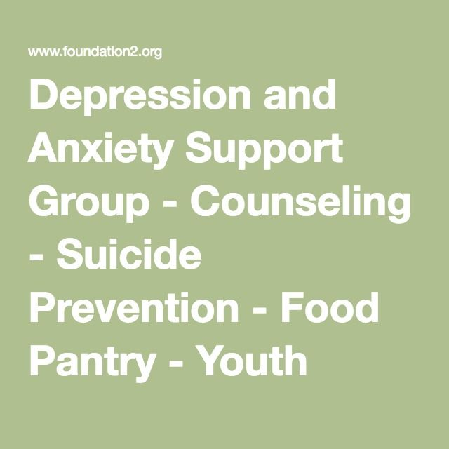 Depression and Anxiety Support Group - Counseling - Suicide Prevention - Food Pantry - Youth Shelter | Foundation 2
