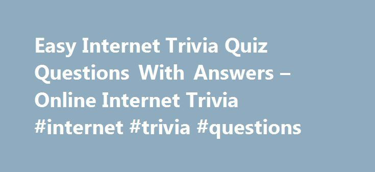Easy Internet Trivia Quiz Questions With Answers – Online Internet Trivia #internet #trivia #questions http://detroit.nef2.com/easy-internet-trivia-quiz-questions-with-answers-online-internet-trivia-internet-trivia-questions/  # What is another name for a URL? A: Web page address. Pong was an early console type of game based on which sport? A: Table Tennis. In which decade of this century were airmail letters first carried? A: 2nd decade. What does C stand for in IRC? A: Chat. Which Defense…