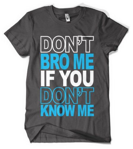 """CYBERTELA* """"Don't Bro Me if You Don't Know Me"""" T Shirt Funny"""
