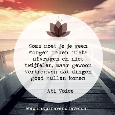 Prachtige quote van Abi Voice! Soms moet je je geen zorgen maken, niets afvragen en niet twijfelen, maar gewoon vertrouwen dat dingen goed zullen komen - Abi Voice