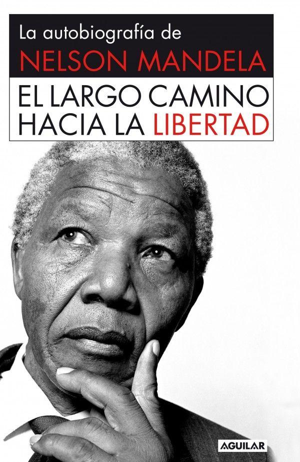 El largo camino hacia la libertad - La autobiografía de Nelson Mandela