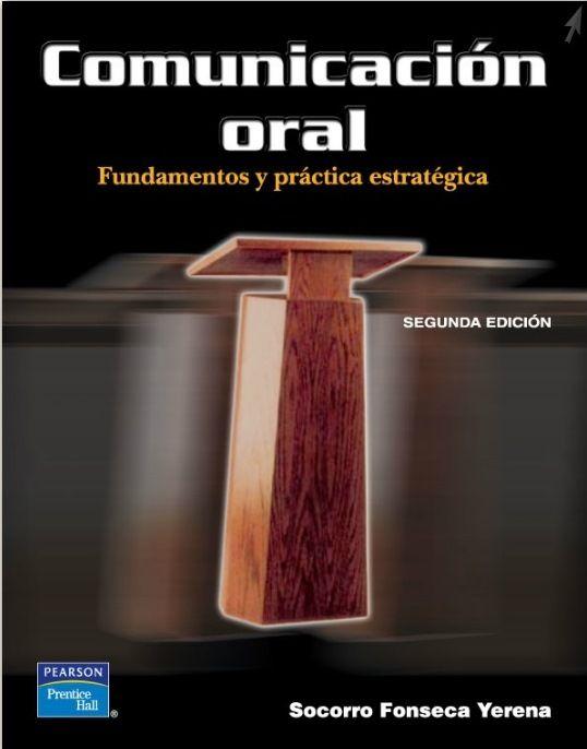 Fonseca Yerena, Socorro. Comunicación oral. 2ª ed. México: Pearson educación, 2004. ISBN 9786074420586. Disponible en: Libros electrónicos Pearson Education.