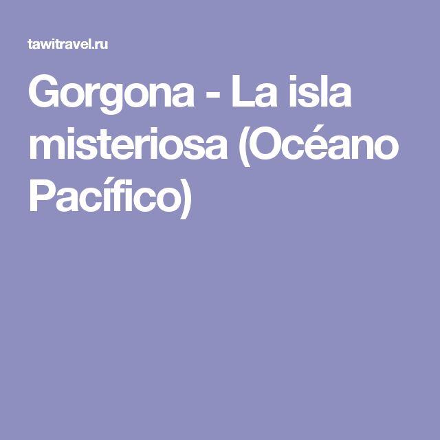 Gorgona  - La isla misteriosa (Océano Pacífico)