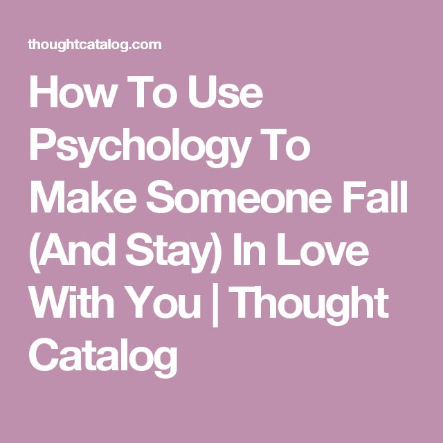 How To Use Psychology To Make Someone Fall (And Stay) In Love With You | Thought Catalog