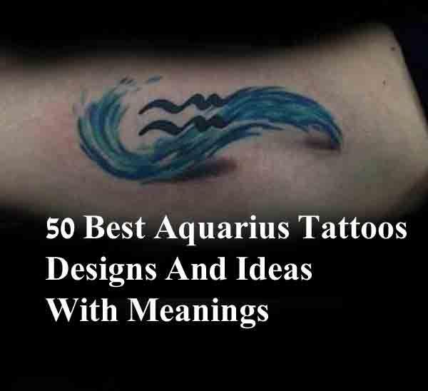50 Best Aquarius Tattoos Designs And Ideas With Meanings Aquarius Tattoo Zodiac Tattoos Zodiac Sign Tattoos