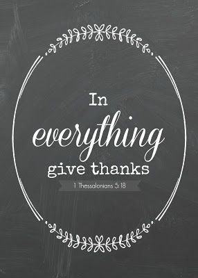 "Free Thanksgiving printable: ""In everything give thanks."" 1 Thessalonians 5:18"
