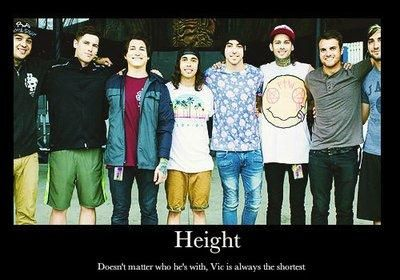 Unless he's with Frank Iero!!! Frank's two inches shorter than Vic!!!