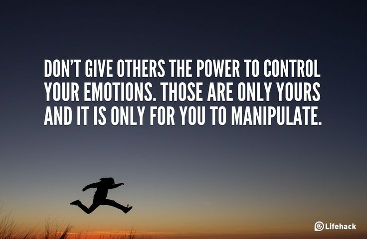 Dont give others the power to control your emotions. Those are only yours and it is only for you to manipulate.