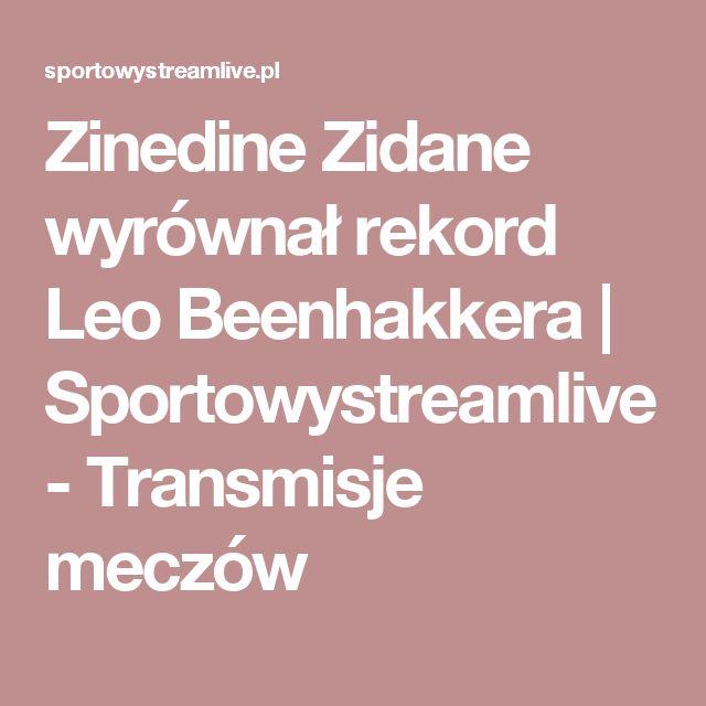 Zinedine Zidane wyrównał rekord Leo Beenhakkera   Sportowystreamlive - Transmisje meczów
