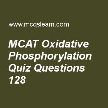 Learn quiz on mcat oxidative phosphorylation, MCAT quiz 128 to practice. Free mcat oxidative phosphorylation MCQs with answers. Practice MCQs to test knowledge on, mcat: oxidative phosphorylation, degenerate code and wobble pairing, regulation of metabolic pathways, flavoproteins, reduction of activation energy worksheets.  Free mcat oxidative phosphorylation worksheet has multiple choice quiz questions as electrons in electron transport chains reduces oxygen in to, answer key with…
