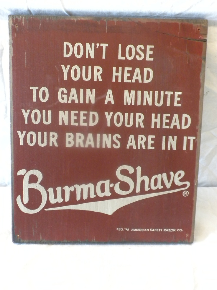 Burma Shave signs - We used to see these in rural areas of the U.S. Midwest.