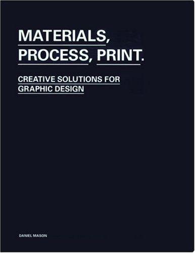 Materials, Process, Print: Creative Ideas for Graphic Design by Daniel Mason