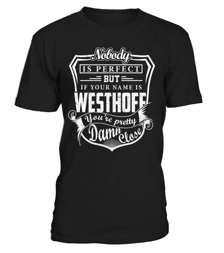 Nobody Is Perfect But If Your Name Is WESTHOFF You're Pretty Damn Close #Westhoff