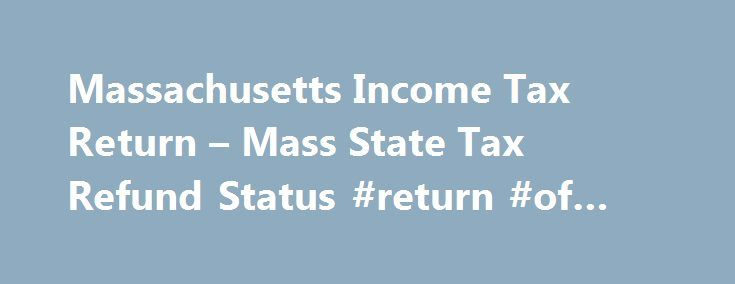 Massachusetts Income Tax Return – Mass State Tax Refund Status #return #of #tax http://income.nef2.com/massachusetts-income-tax-return-mass-state-tax-refund-status-return-of-tax/  #income tax refund status # Massachusetts Income Tax Return Mass State Tax Refund Status Where s My Massachusetts State Refund? Where s My Refund Mass State Tax Refund Status Find your Massachusetts State Refund here. Follow the links below to Track your MA Tax Refund. mass state tax refund status Waiting for your…