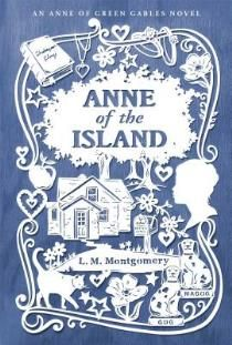 Anne of the Island (Anne of Green Gables Novels Hardcover)