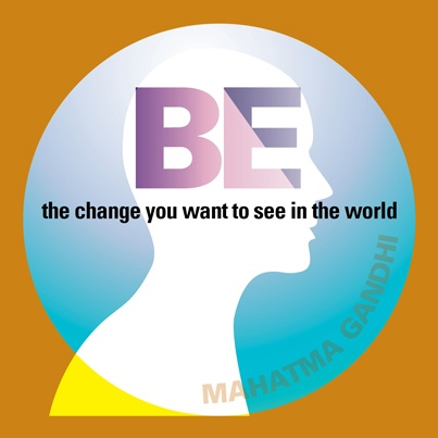 be the change you want to see in the world Be the change you want to see in the world the wisdom of this well known axiom is probably the most ignored advice in the world when you fully understand what this.