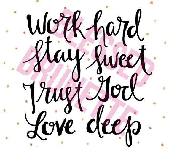Square Print reads Work Hard, Stay Sweet, Trust God, Love Deep