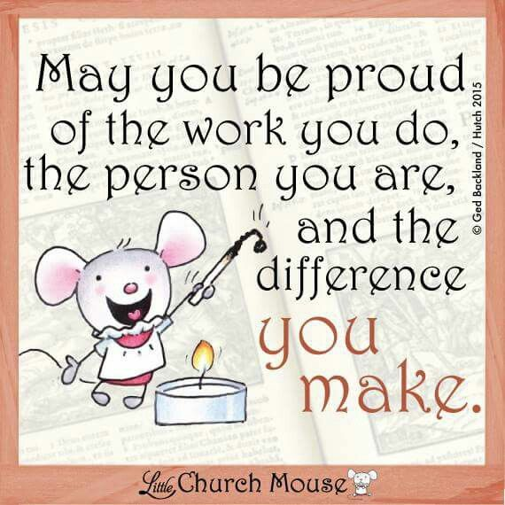 May you be proud...Little Church Mouse 11 March 2015.                                                                                                                                                                                 More