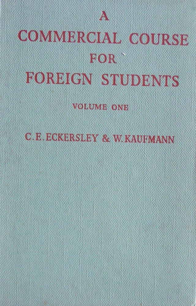 A commercial course for foreign students Vol. one C.E. Eckersley (1956)