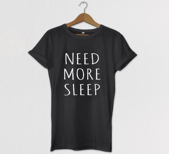 Need More Sleep Relaxed Fit Tshirt, Tumblr Tee, Tshirt, Graphic tees for women, Mens Graphic Tshirt, Kids Graphic Tshirt by HOUSEofKOLESON on Etsy https://www.etsy.com/listing/213910508/need-more-sleep-relaxed-fit-tshirt
