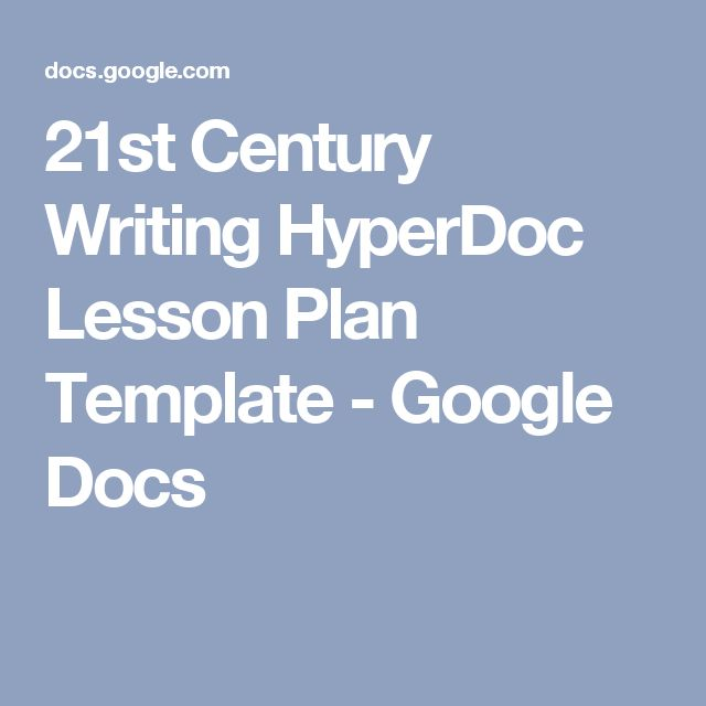 21st Century Writing HyperDoc Lesson Plan Template - Google Docs