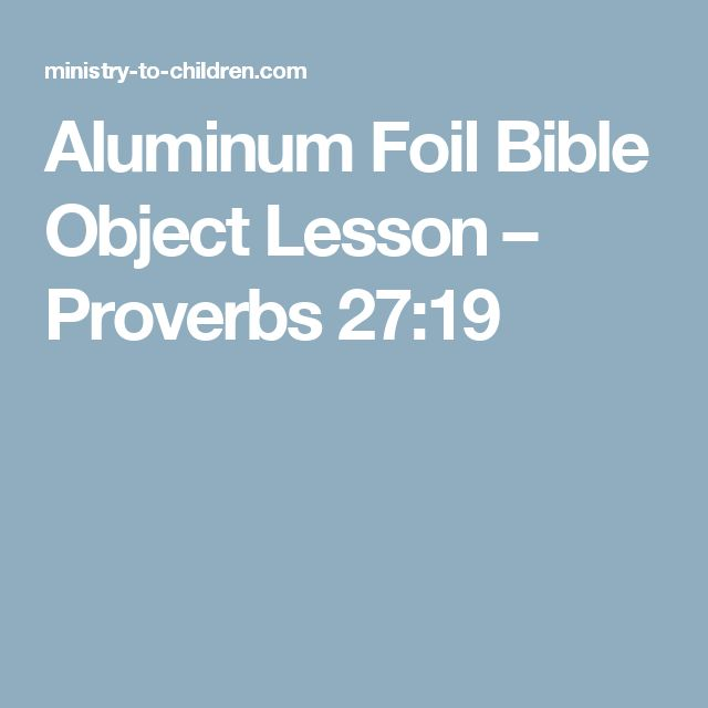 Aluminum Foil Bible Object Lesson – Proverbs 27:19      God sees your heart.                         …