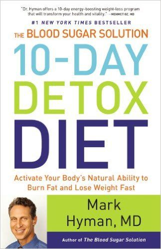 The Blood Sugar Solution 10-Day Detox Diet: Activate Your Body's Natural Ability to Burn Fat and Lose Weight Fast: Mark Hyman: 9780316230025: Amazon.com: Books