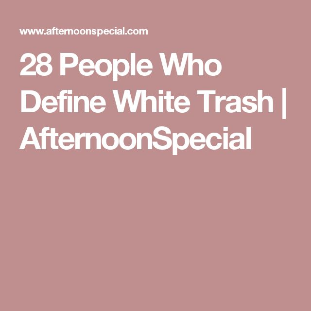 28 People Who Define White Trash | AfternoonSpecial