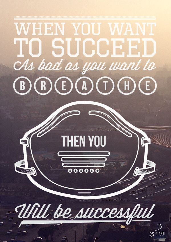 Be You Want Bad You When Successful You Will Want Then Breath Succeed