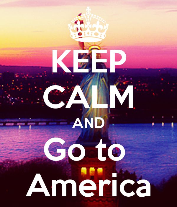 KEEP CALM AND Go to  America