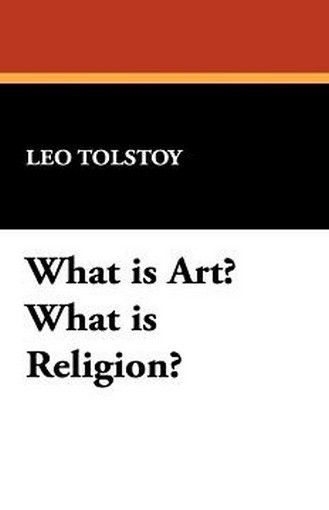 What is Art? What is Religion?, by Leo Tolstoy (Hardcover)