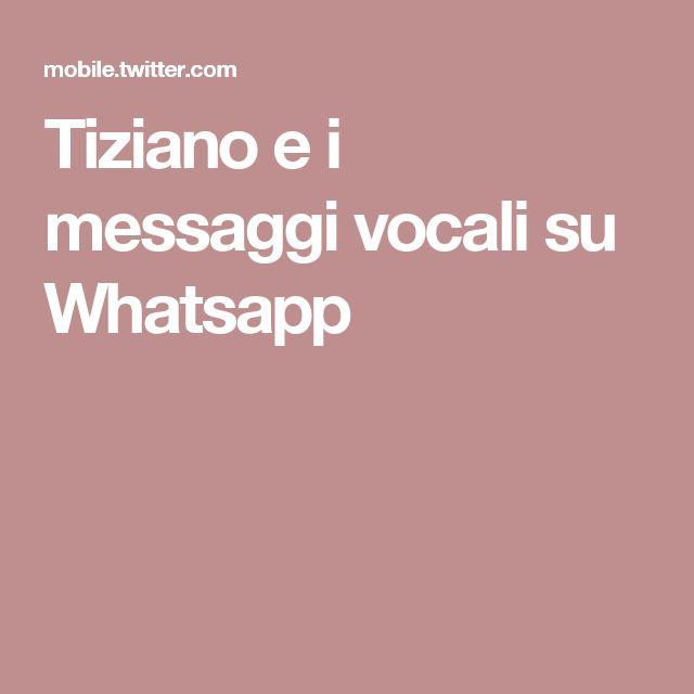 Tiziano e i messaggi vocali su Whatsapp