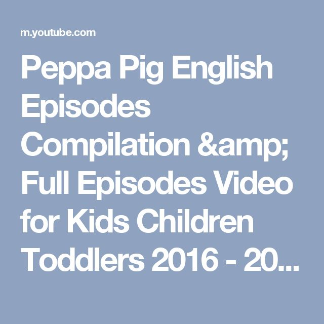 Peppa Pig English Episodes Compilation & Full Episodes Video for Kids Children Toddlers 2016 - 2017 - YouTube