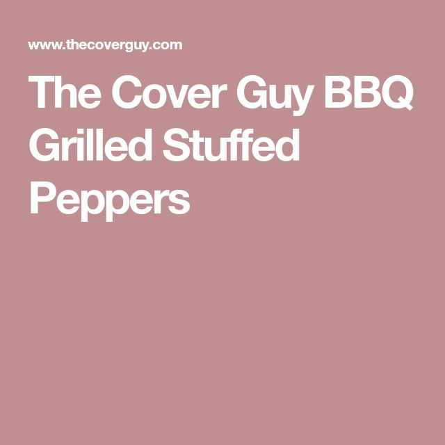 The Cover Guy BBQ Grilled Stuffed Peppers