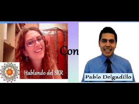 """""""Hablando del SER"""" con PABLO DELGADILLO"""