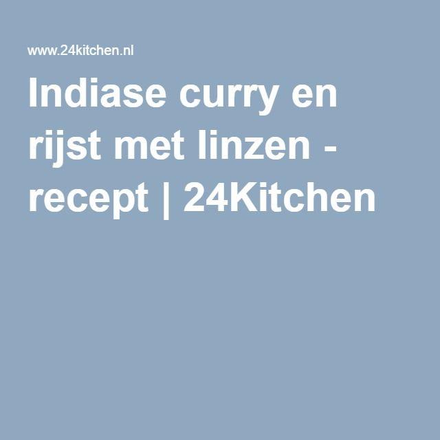 Indiase curry en rijst met linzen - recept   24Kitchen