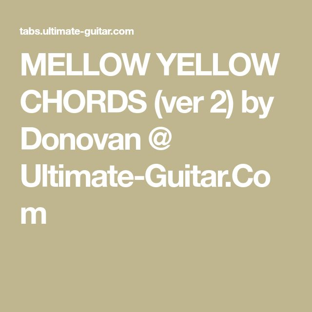 MELLOW YELLOW CHORDS (ver 2) by Donovan @ Ultimate-Guitar.Com
