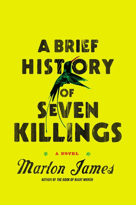 A BRIEF HISTORY OF SEVEN KILLINGS by Marlon James -- From the acclaimed author of THE BOOK OF NIGHT WOMEN comes one of the year's most anticipated novels, a lyrical, masterfully written epic that explores the attempted assassination of Bob Marley in the late 1970s.