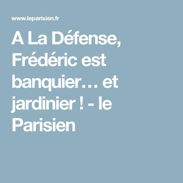 A La Défense, Frédéric est banquier… et jardinier ! - le Parisien