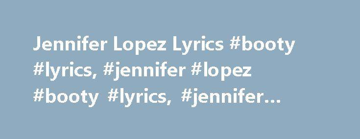 "Jennifer Lopez Lyrics #booty #lyrics, #jennifer #lopez #booty #lyrics, #jennifer #lopez #lyrics http://england.nef2.com/jennifer-lopez-lyrics-booty-lyrics-jennifer-lopez-booty-lyrics-jennifer-lopez-lyrics/  # ""Booty"" lyrics Jennifer Lopez Lyrics ""Booty"" (feat. Pitbull) [Intro – Jennifer Lopez Pitbull:] Big, big booty What you got a big booty Big, big booty What you got a big booty Big, big booty What you got a big booty Big, big booty What you (Ain't that a freak) Big, big booty What you got…"