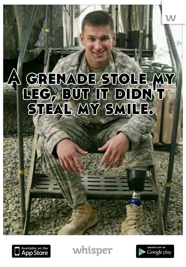 A grenade stole my leg, but it didn't steal my smile. - MilitaryAvenue.com