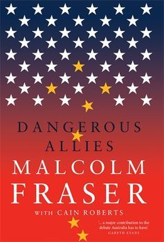 Book review: Dangerous Allies by Malcolm Fraser