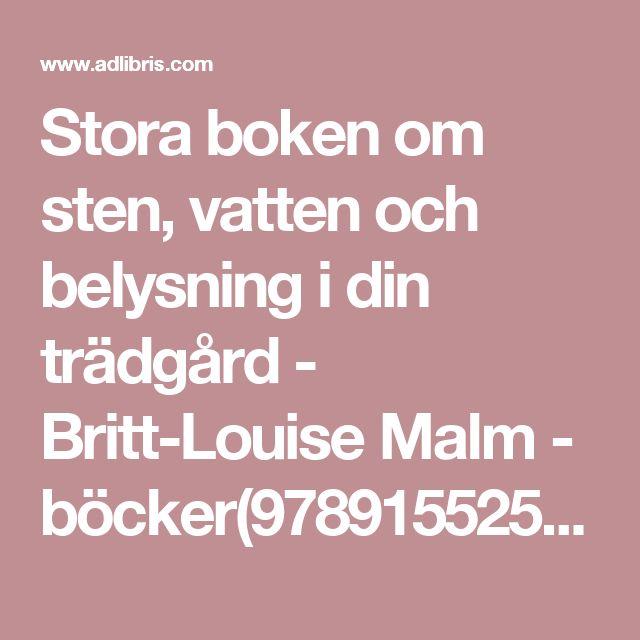 Stora boken om sten, vatten och belysning i din trädgård - Britt-Louise Malm - böcker(9789155254346) | Adlibris Bokhandel