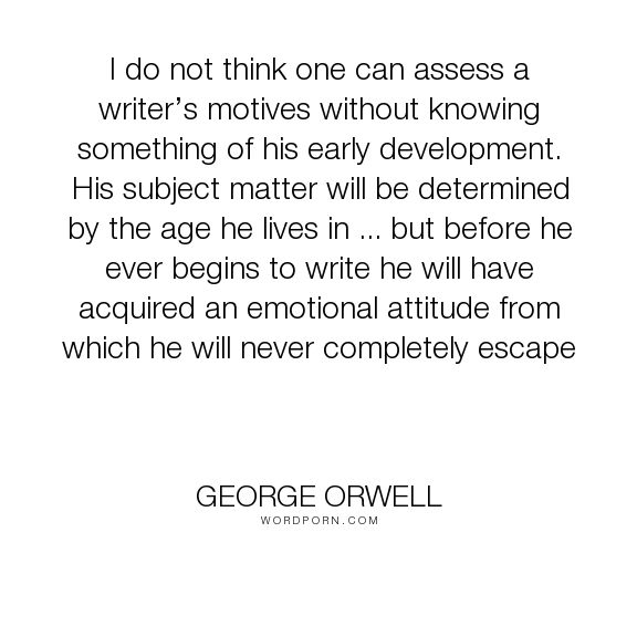 George Orwell's Four Writing Motives Reflect Today's Publishing Industry