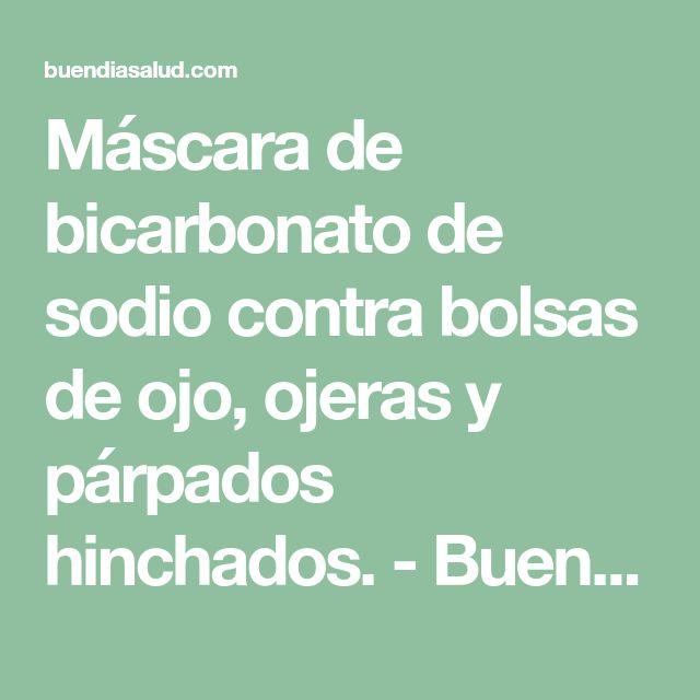 Máscara de bicarbonato de sodio contra bolsas de ojo, ojeras y párpados hinchados. - Buen Dia Salud