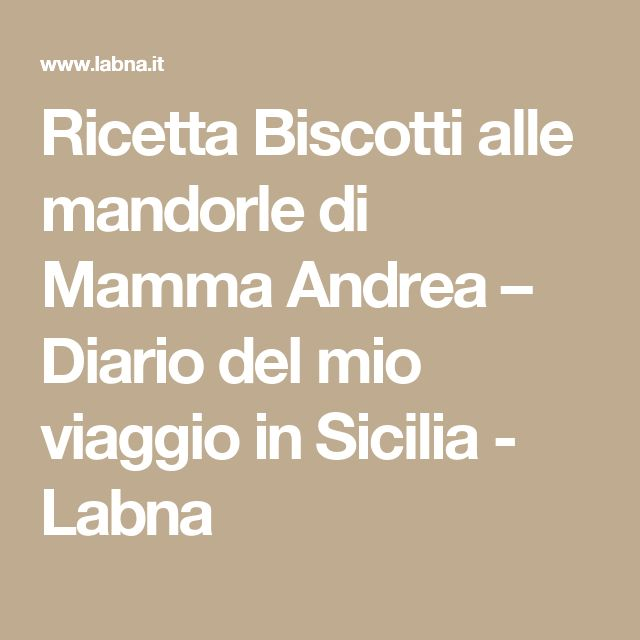 Ricetta   Biscotti alle mandorle di Mamma Andrea – Diario del mio viaggio in Sicilia - Labna