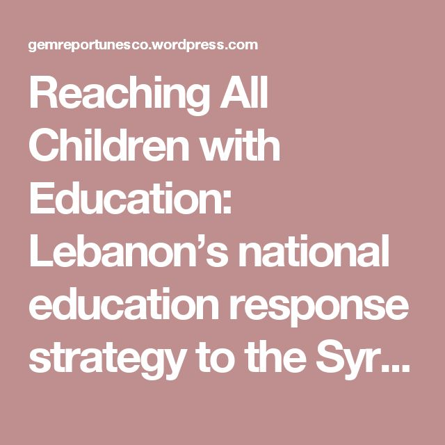 Reaching All Children with Education: Lebanon's national education response strategy to the Syria crisis | World Education Blog