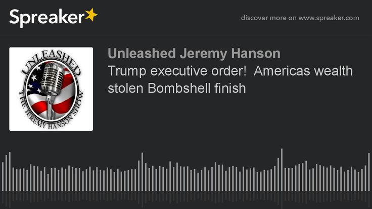 Trump executive order!  Americas wealth stolen Bombshell finish
